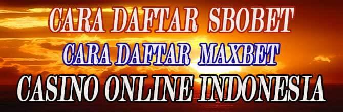 DAFTAR SBOBET | DAFTAR MAXBET | CASINO ONLINE INDONESIA